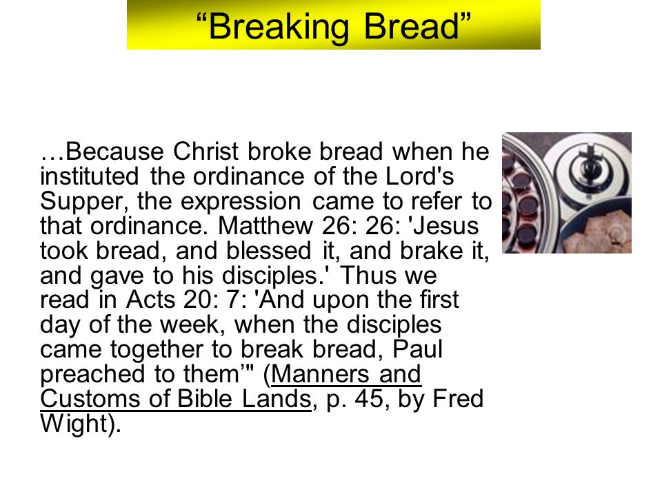 the significance and meaning of the breaking of the bread Israel was commanded to eat unleavened bread (matzo bread with no yeast,   the tradition is to keep three matzot in a cover, break the middle matzo in two,.