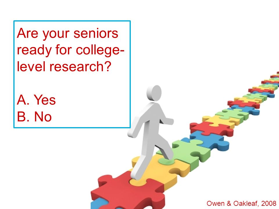 Are your seniors ready for college-level research A. Yes B. No