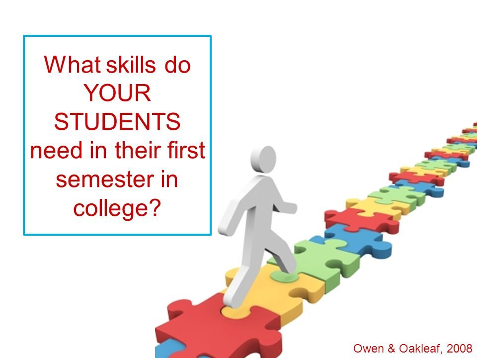 What skills do YOUR STUDENTS need in their first semester in college