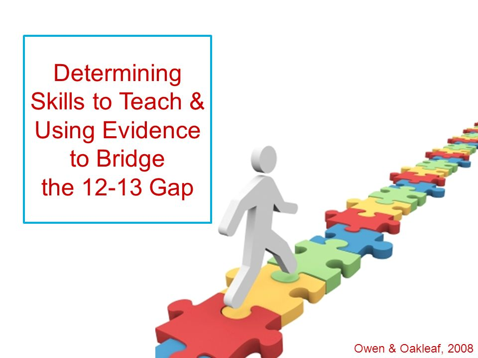 Determining Skills to Teach & Using Evidence to Bridge the 12-13 Gap