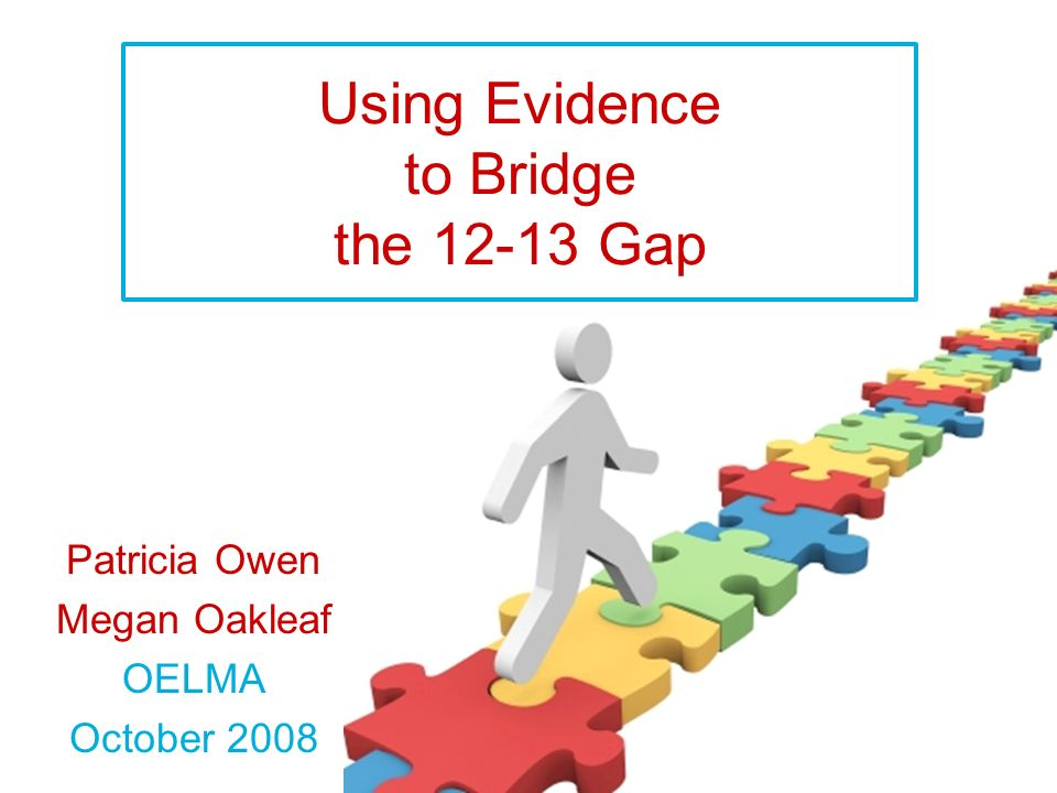 Using Evidence to Bridge the 12-13 Gap