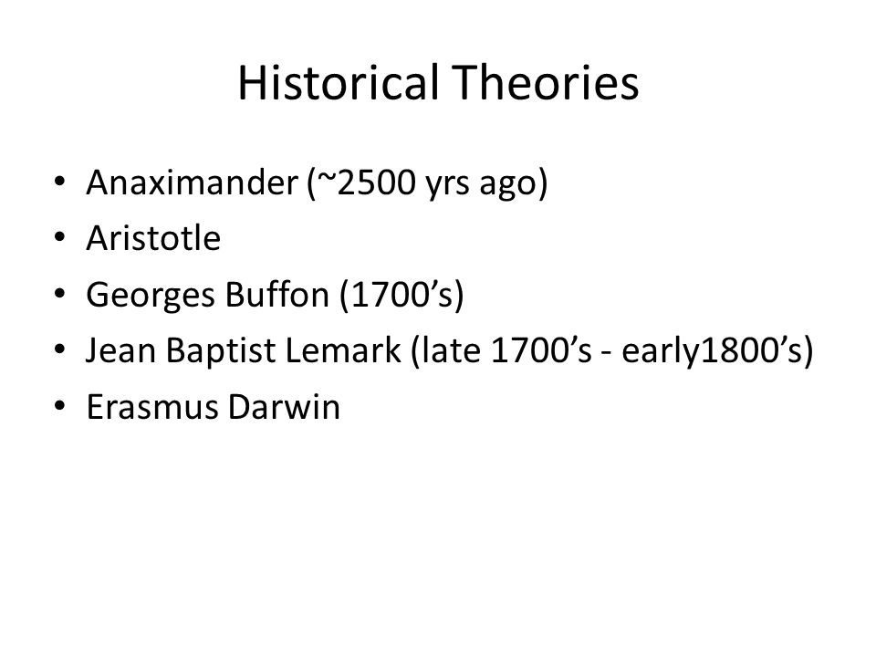 Historical Theories Anaximander (~2500 yrs ago) Aristotle