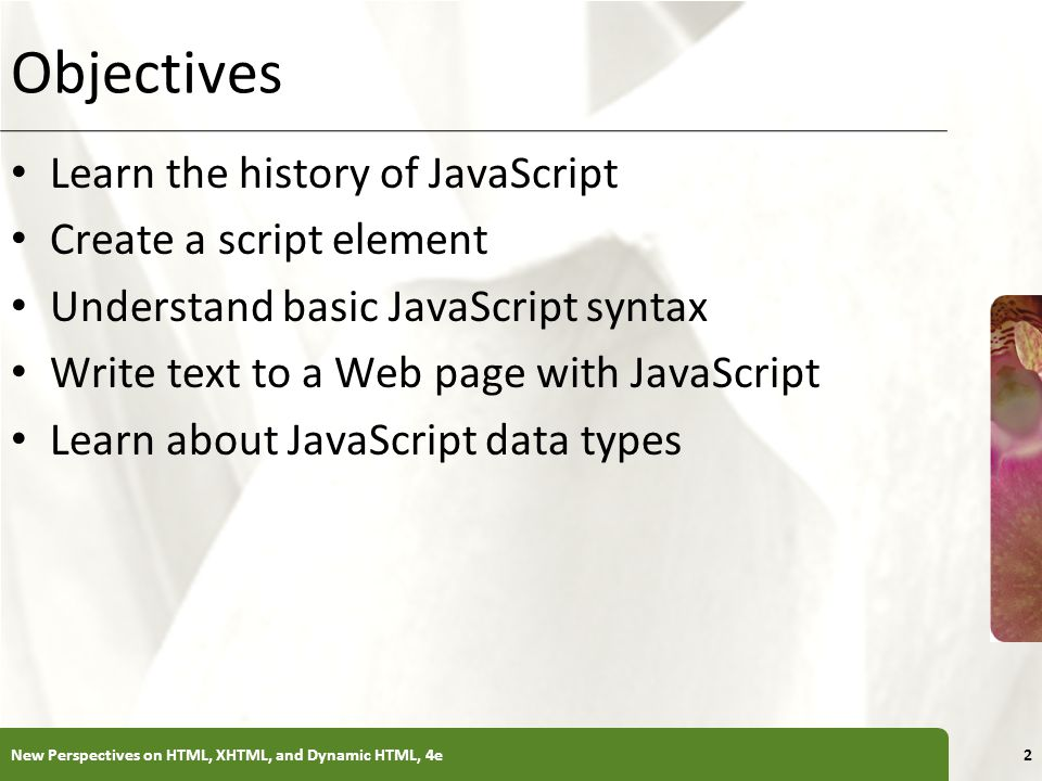 Objectives Learn the history of JavaScript Create a script element