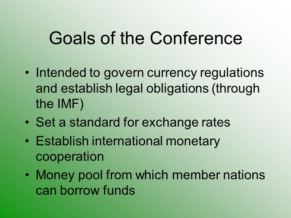 goals and policies of the international monetary fund The fund originally had four goals: 1) promotion of exchange-rate stability, 2) cooperation of monetary policy, 3) expansion of international trade, and 4) to function as a lender of last resort in the early days of bretton woods, with a complex array of fixed exchange rates, at least some of these goals could not be promoted by individual countries.