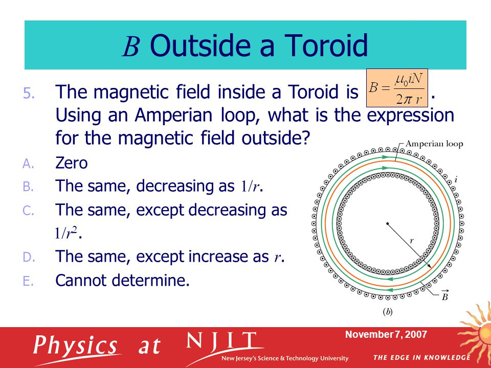 B Outside a Toroid The magnetic field inside a Toroid is . Using an Amperian loop, what is the expression for the magnetic field outside