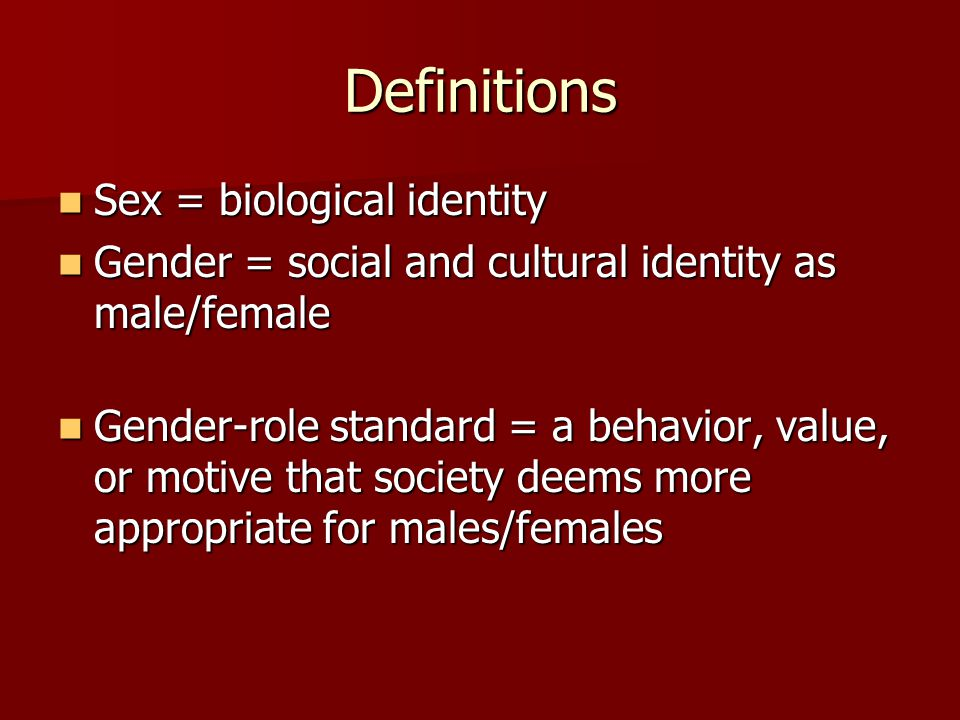 Definitions Sex = biological identity