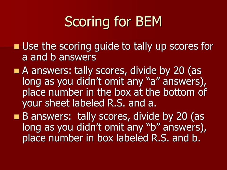 Scoring for BEM Use the scoring guide to tally up scores for a and b answers.