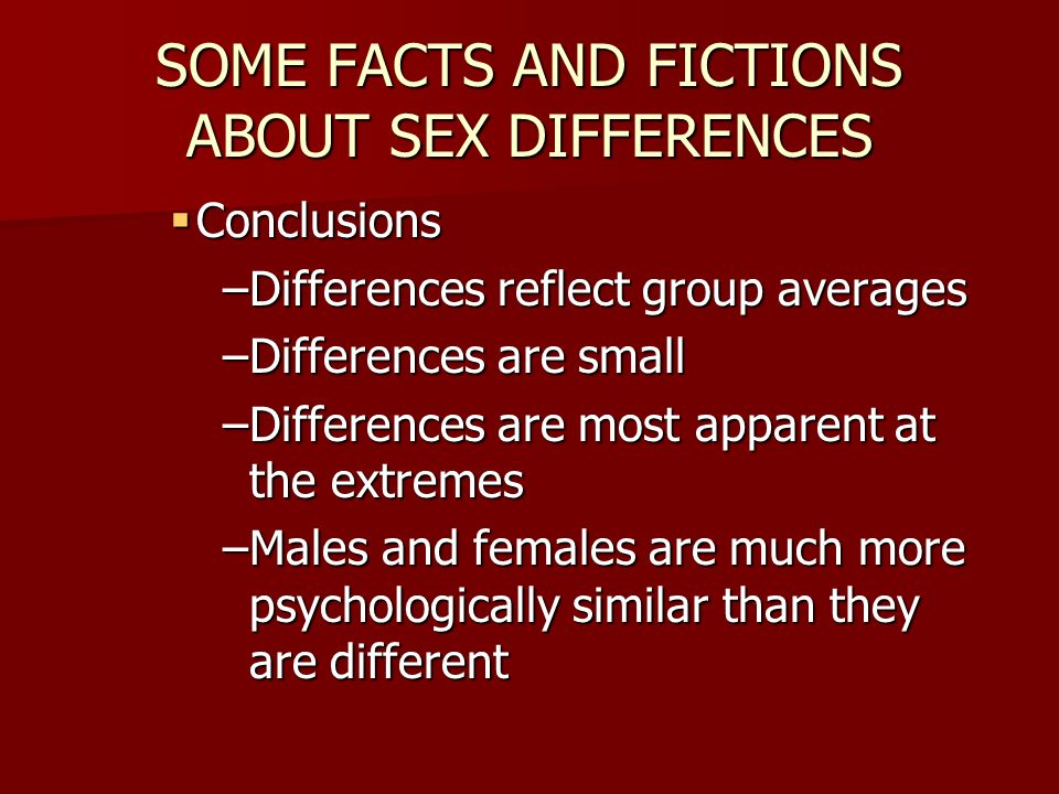 SOME FACTS AND FICTIONS ABOUT SEX DIFFERENCES