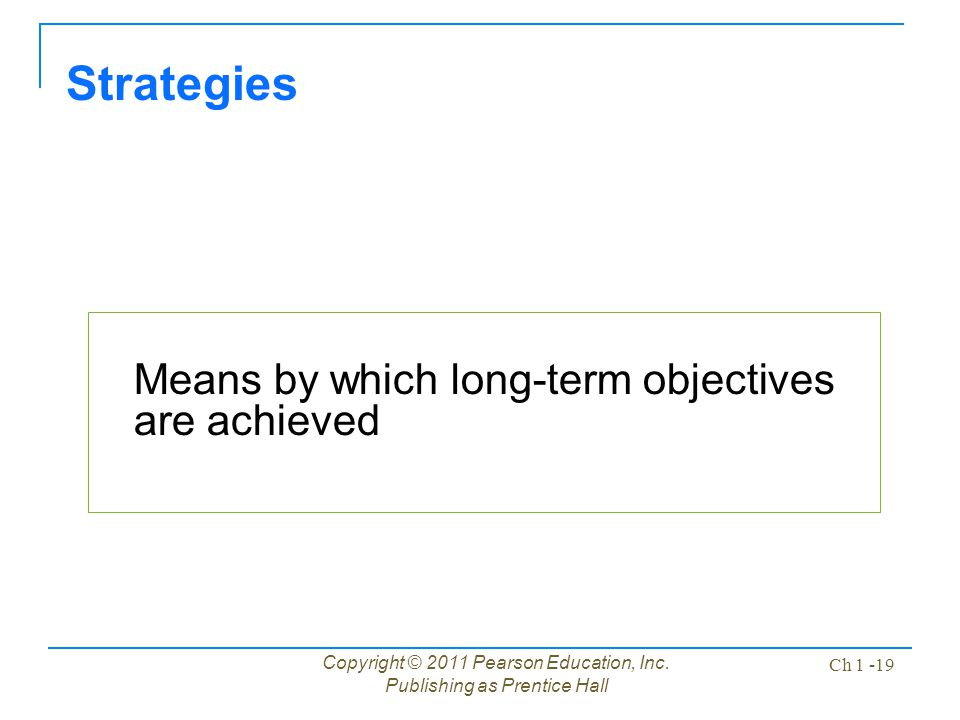 Strategies Means by which long-term objectives are achieved