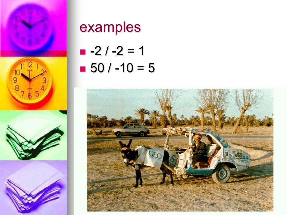 examples -2 / -2 = 1 50 / -10 = 5