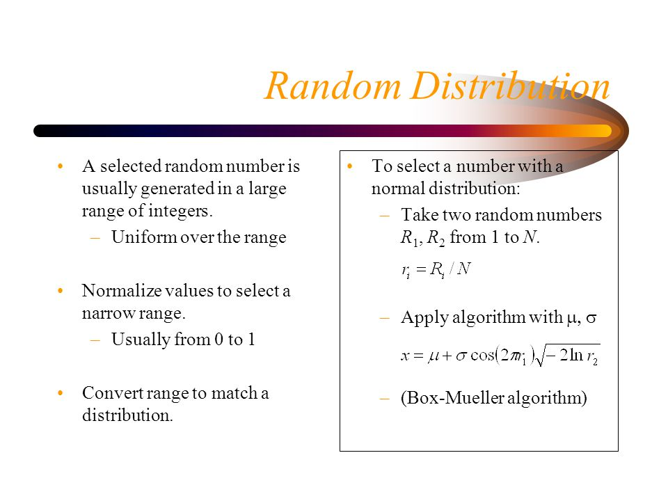 Random Distribution A selected random number is usually generated in a large range of integers. Uniform over the range.