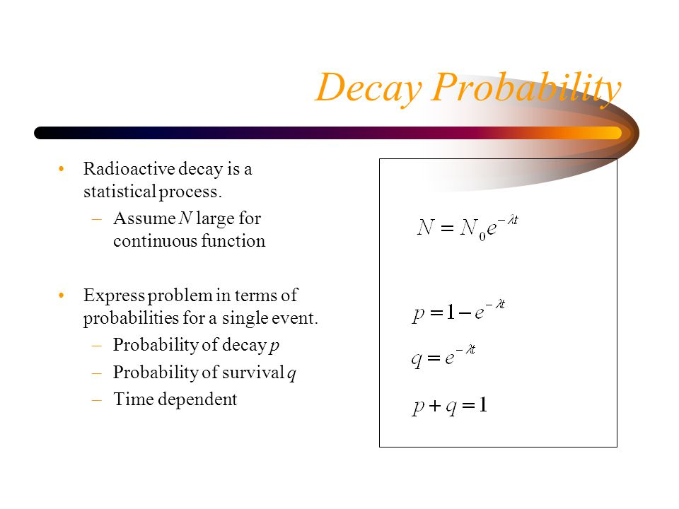 Decay Probability Radioactive decay is a statistical process.