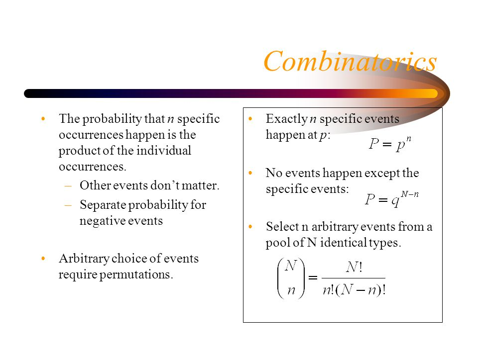 Combinatorics The probability that n specific occurrences happen is the product of the individual occurrences.