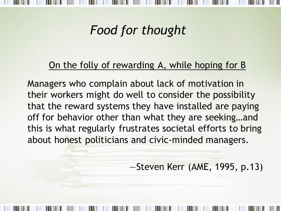 on the folly of rewarding a The paper extends kerr's (1975) seminal observations about distorted incentives the current research theoretically and empirically identifies another important bias of distorted rewards, namely, the folly of rewarding a+, whiling only needing a.