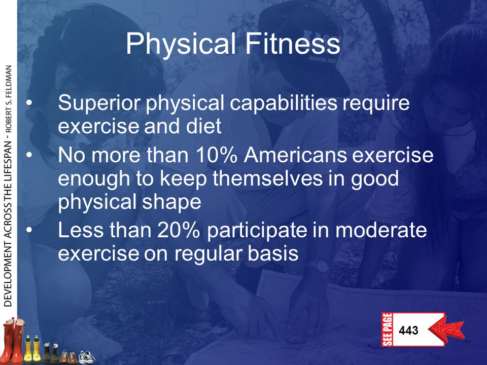 Physical Fitness Superior physical capabilities require exercise and diet.