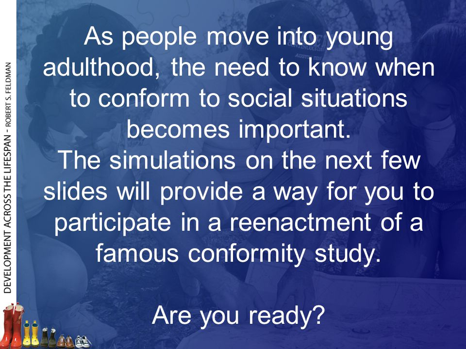 As people move into young adulthood, the need to know when to conform to social situations becomes important.