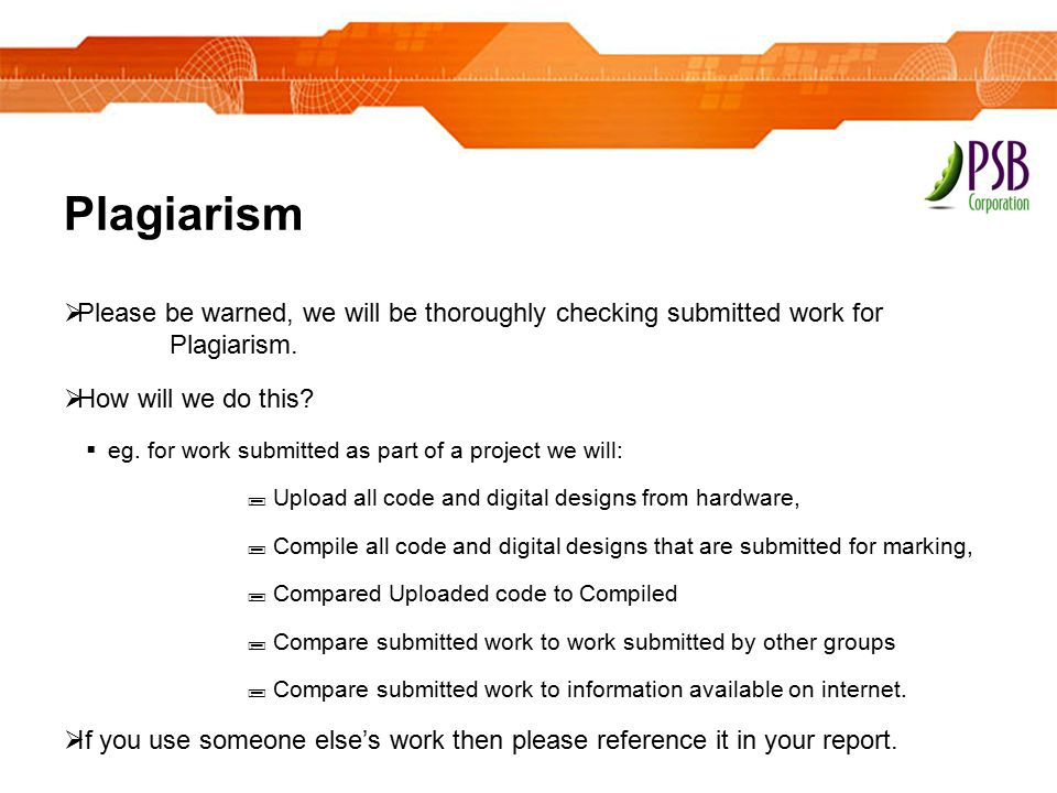 Plagiarism Please be warned, we will be thoroughly checking submitted work for Plagiarism. How will we do this