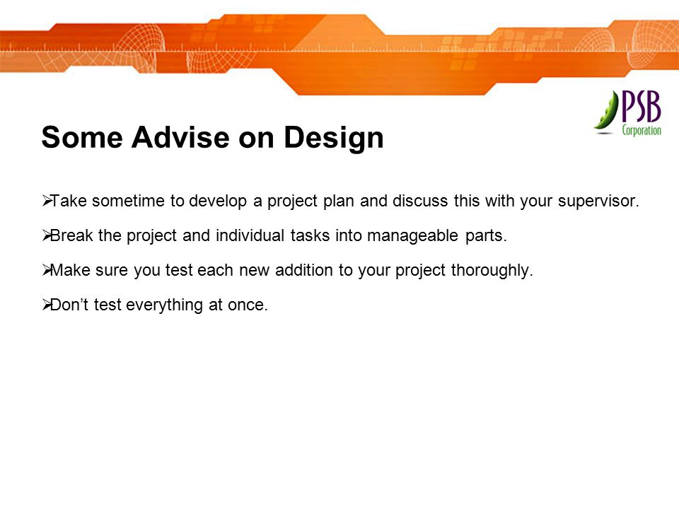 Some Advise on Design Take sometime to develop a project plan and discuss this with your supervisor.
