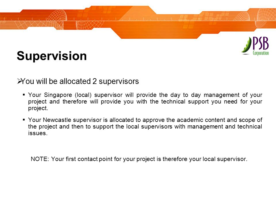 Supervision You will be allocated 2 supervisors