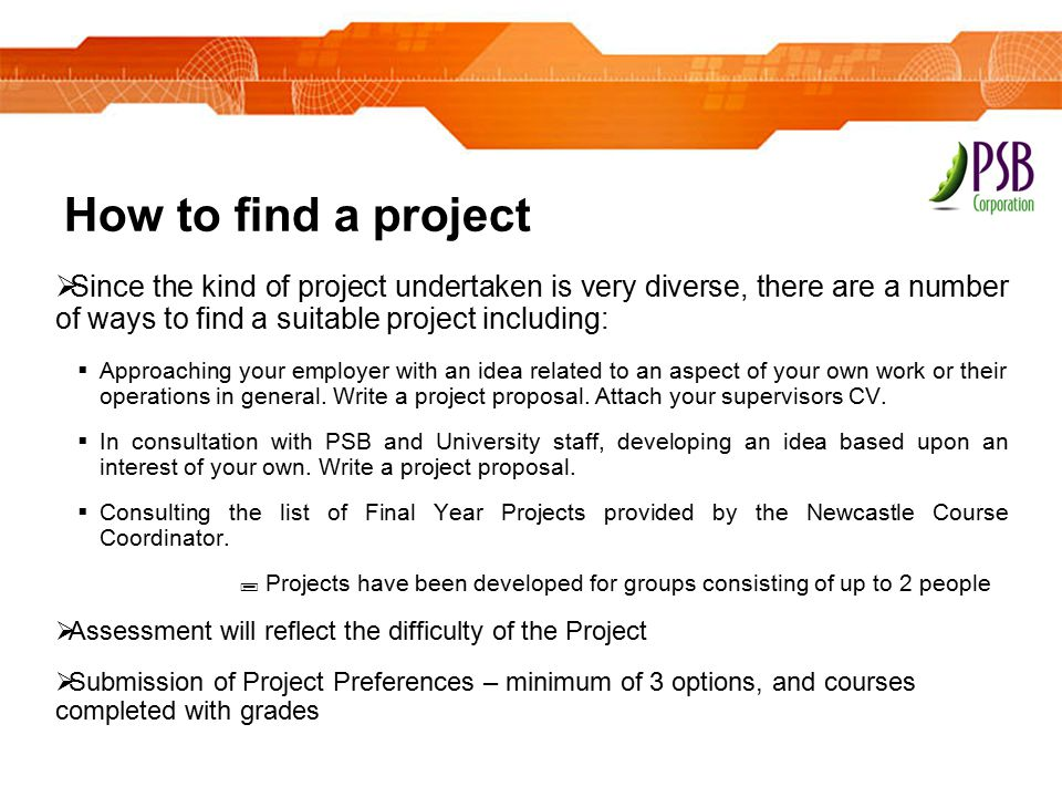 How to find a project Since the kind of project undertaken is very diverse, there are a number of ways to find a suitable project including: