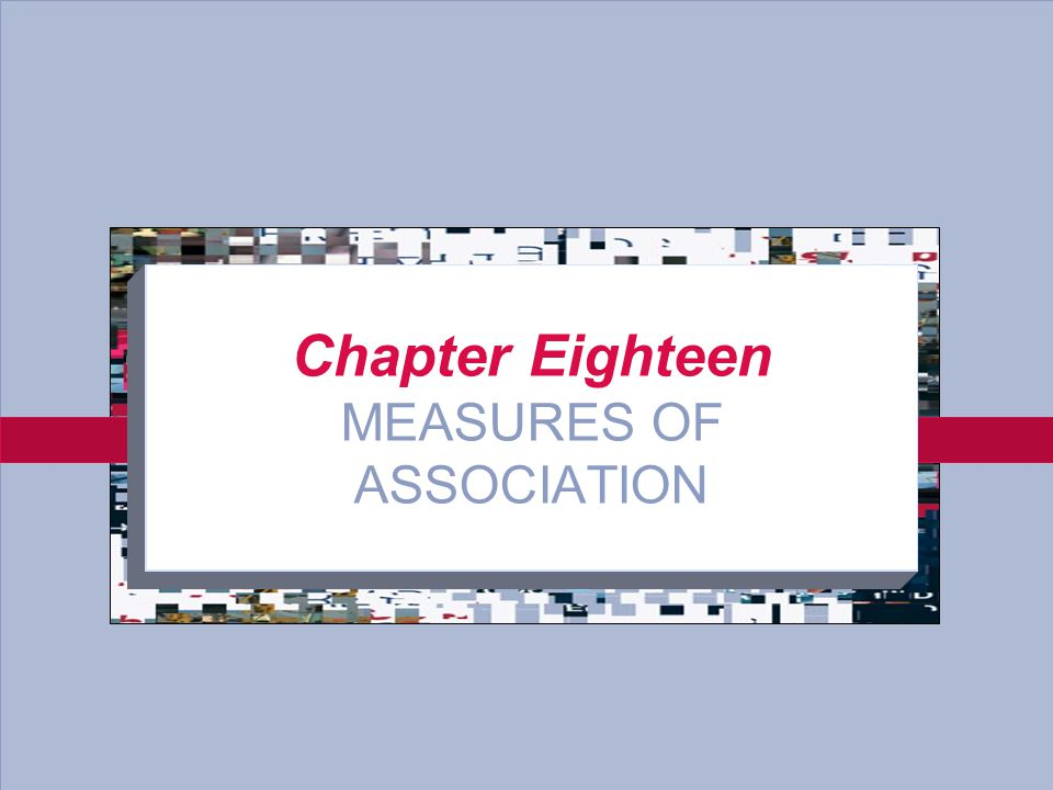 Chapter Eighteen MEASURES OF ASSOCIATION