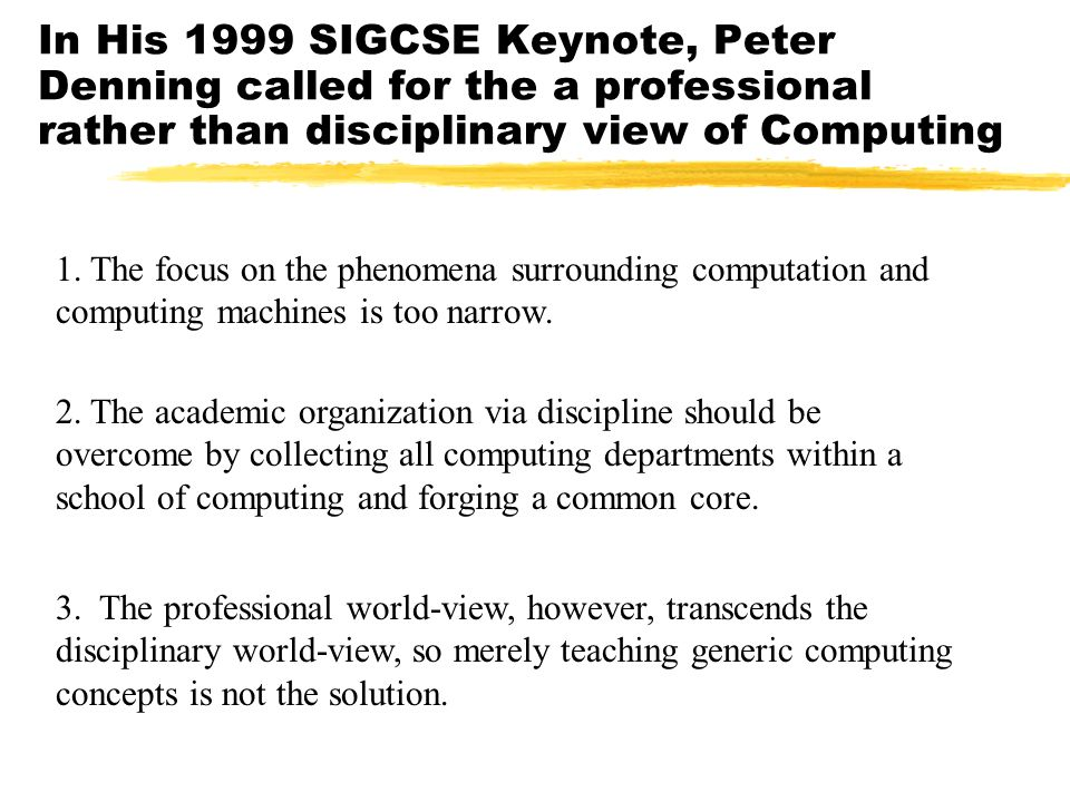 In His 1999 SIGCSE Keynote, Peter Denning called for the a professional rather than disciplinary view of Computing