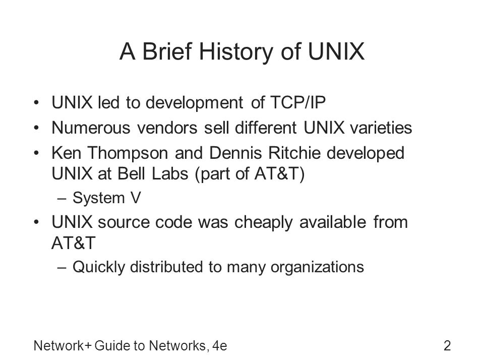 A Brief History of UNIX UNIX led to development of TCP/IP