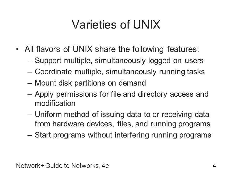 Varieties of UNIX All flavors of UNIX share the following features: