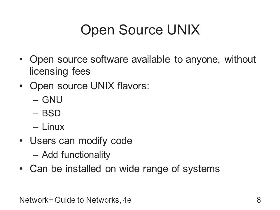 Open Source UNIX Open source software available to anyone, without licensing fees. Open source UNIX flavors: