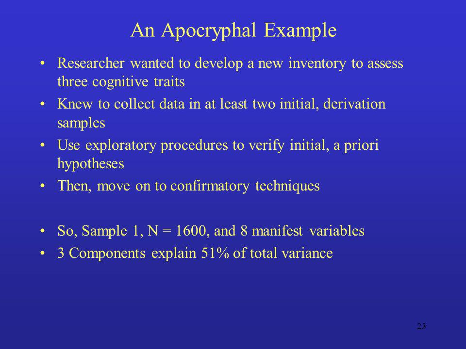 An Apocryphal Example Researcher wanted to develop a new inventory to assess three cognitive traits.