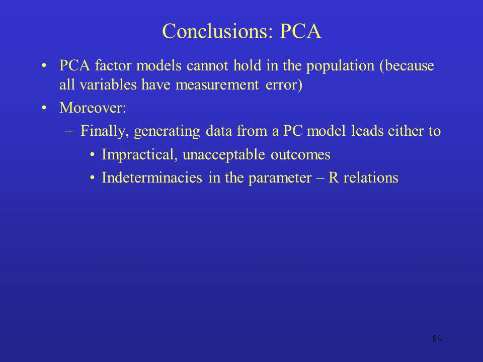 Conclusions: PCA PCA factor models cannot hold in the population (because all variables have measurement error)