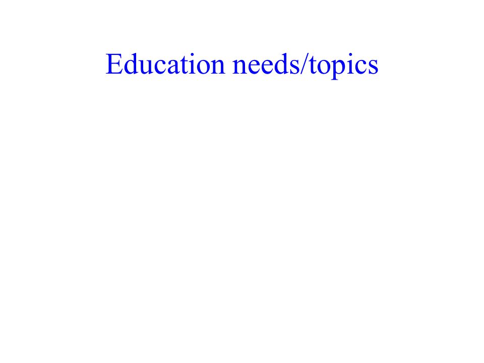 Education needs/topics