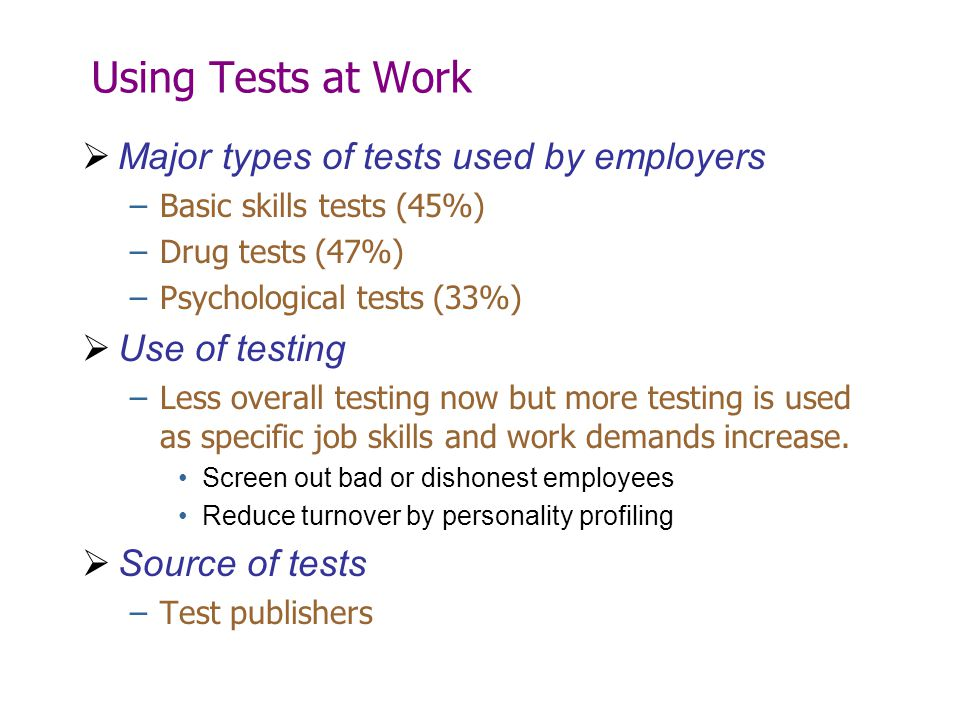 Using Tests at Work Major types of tests used by employers