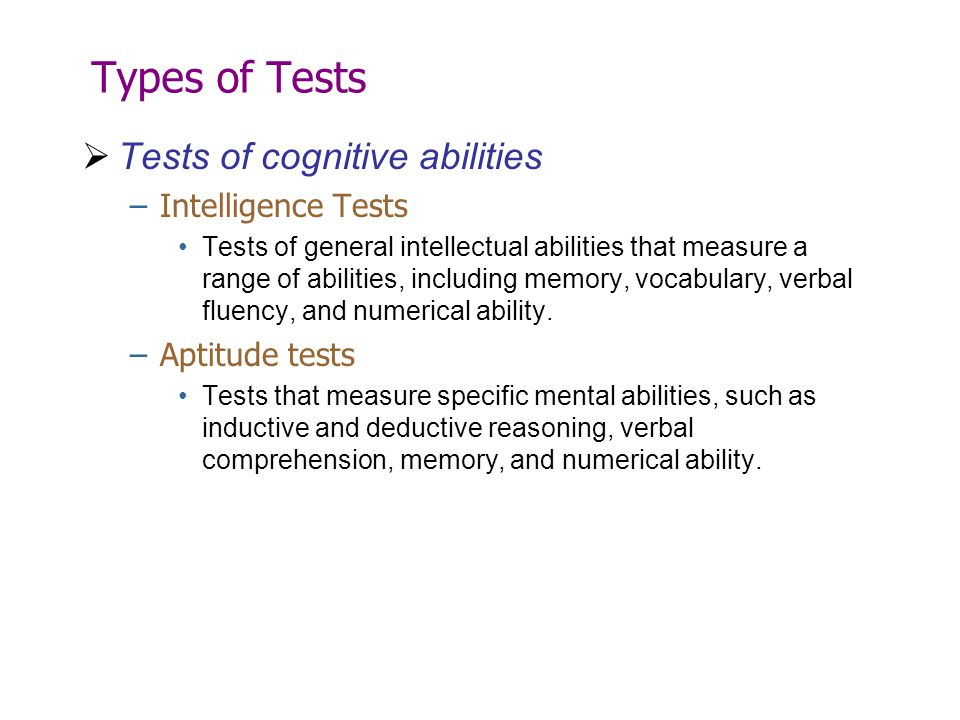 Types of Tests Tests of cognitive abilities Intelligence Tests