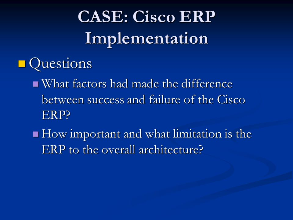 erp implementation case study cisco View cisco systems inc - case study from ism 3011 at university of south florida cisco systems inc: implementing erp the case study deals with the problems faced by the cisco in its existing legacy.