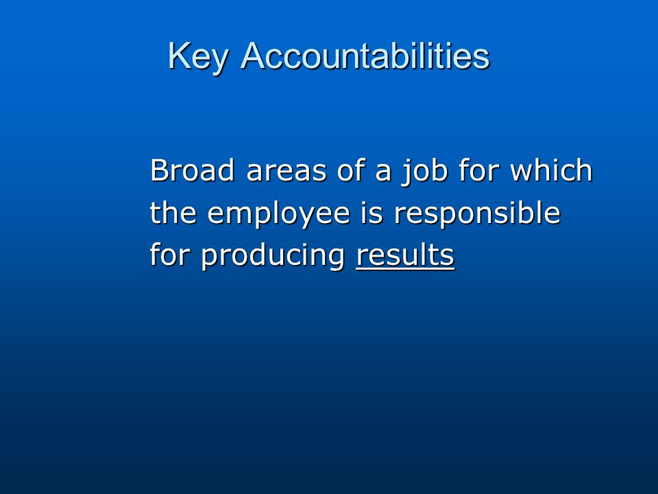 Key Accountabilities Broad areas of a job for which