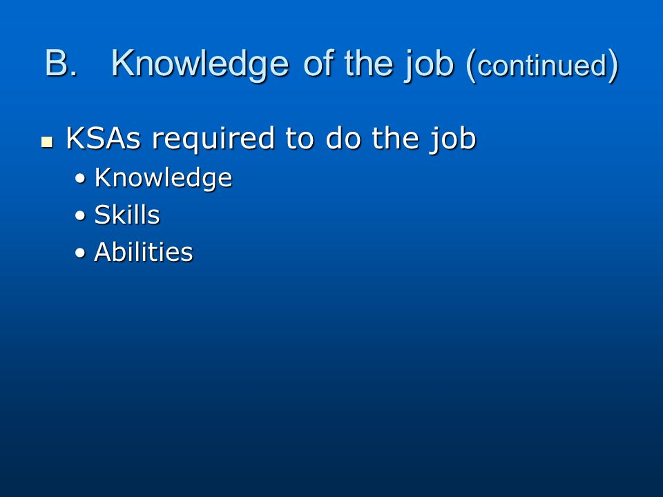 B. Knowledge of the job (continued)
