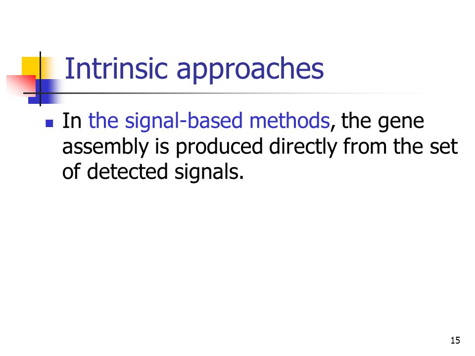 Intrinsic approaches In the signal-based methods, the gene assembly is produced directly from the set of detected signals.