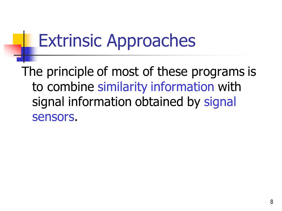 Extrinsic Approaches The principle of most of these programs is to combine similarity information with signal information obtained by signal sensors.