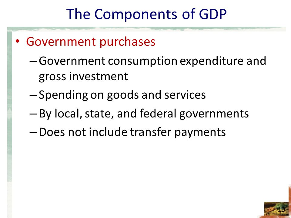 The Components of GDP Government purchases