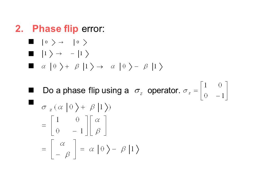 Phase flip error: Do a phase flip using a operator.