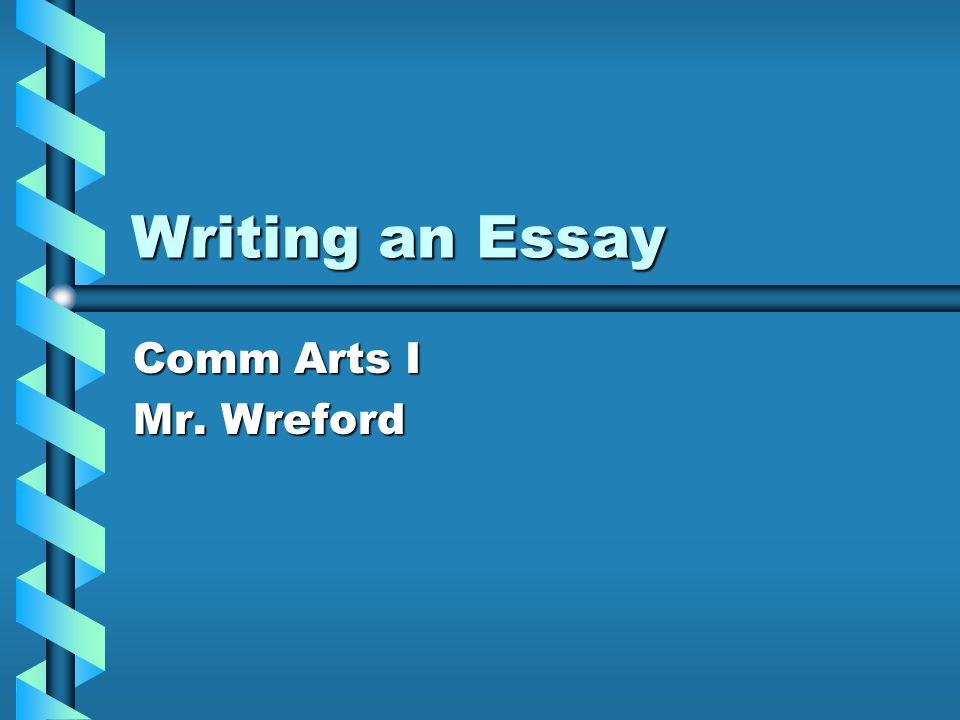 writing an essay comm arts i mr wreford ppt 1 writing an essay comm arts i mr wreford