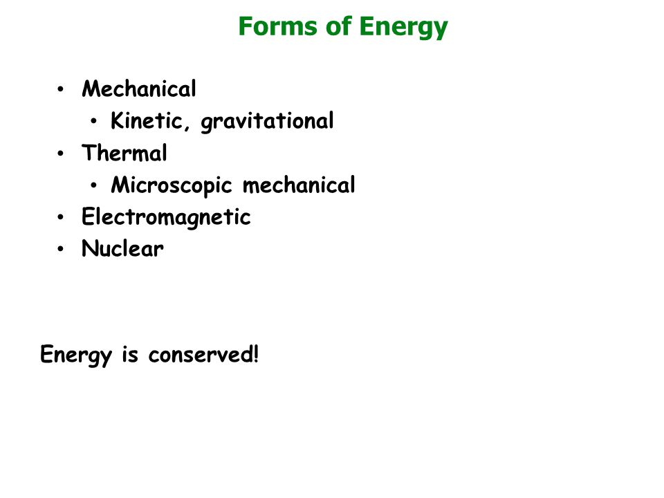 Forms of Energy Mechanical Kinetic, gravitational Thermal