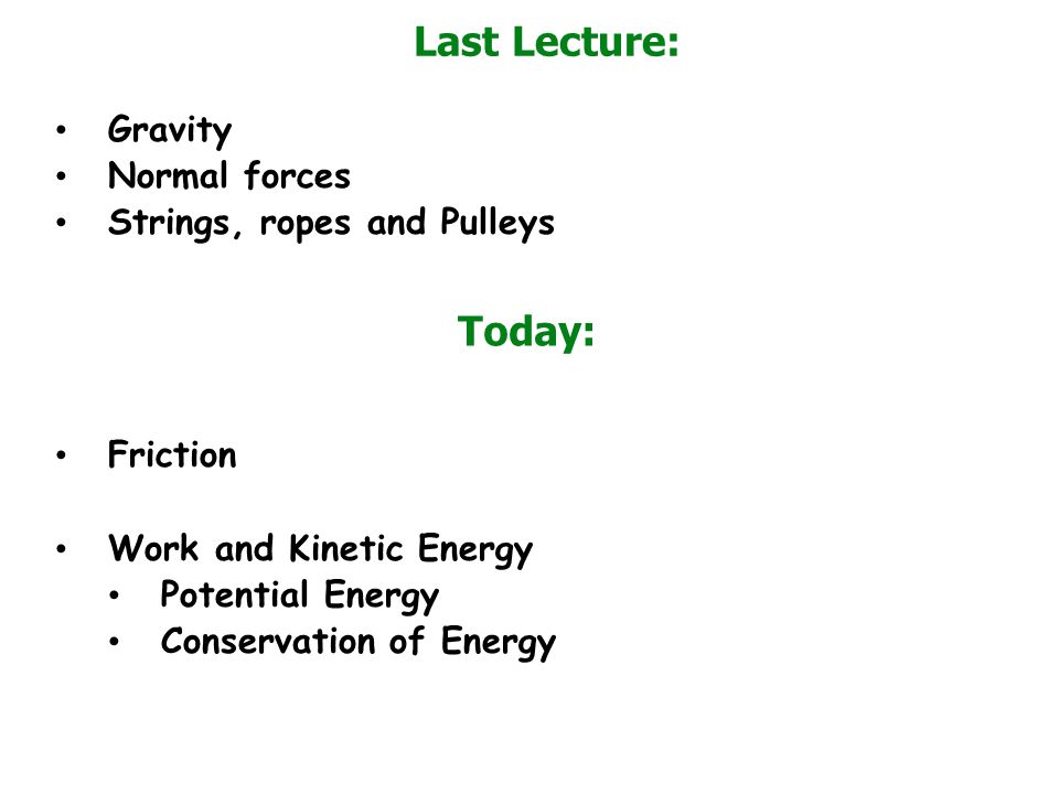 Last Lecture: Today: Gravity Normal forces Strings, ropes and Pulleys