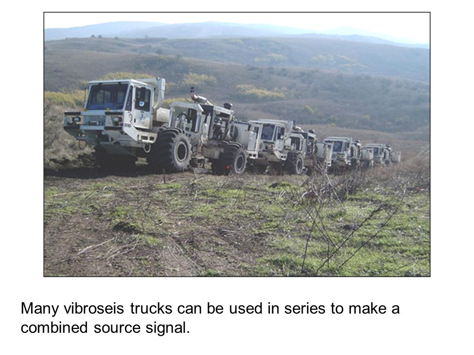 Many vibroseis trucks can be used in series to make a combined source signal.