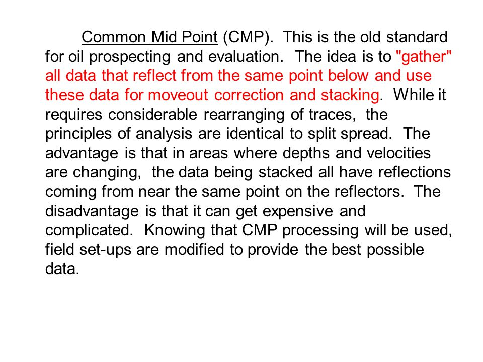 Common Mid Point (CMP). This is the old standard for oil prospecting and evaluation.