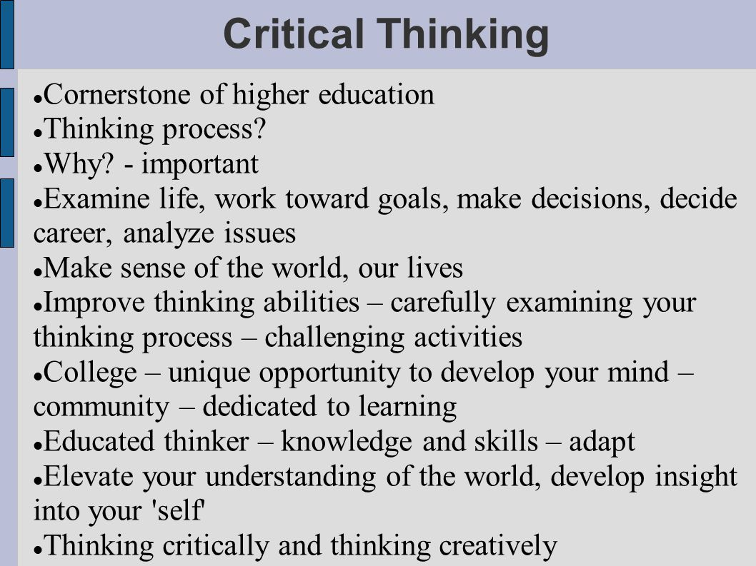 developing critical thinking in higher education Editorial note: this article was originally run on the indiana wesleyan university adult and graduate blog in march of 2016 critical thinking is an.