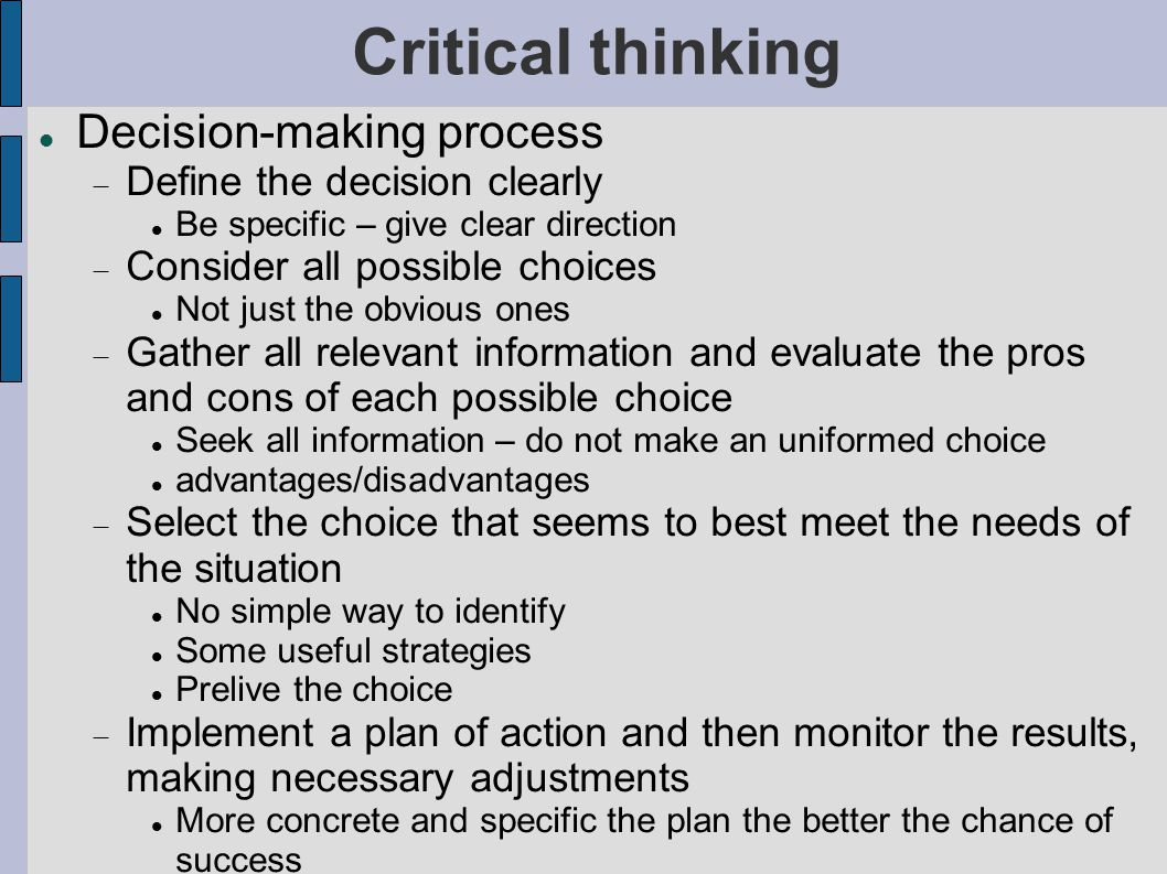 an overview of the processes of critical thinking and decision making Critical thinking enters into decisions in every area of business, from  critical  thinking helps you examine processes, evaluate their  negative review on an  online site, making you want to post a rude, scathing response.