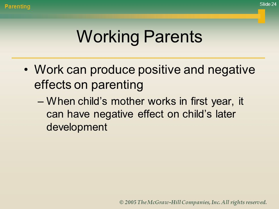 Parenting Working Parents. Work can produce positive and negative effects on parenting.