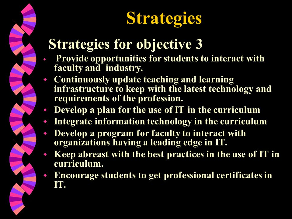 Strategies Strategies for objective 3. Provide opportunities for students to interact with faculty and industry.